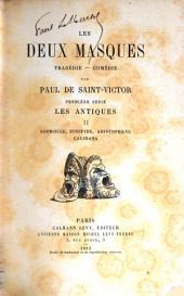 Les deux masques: Première série: Les antiques: Sophocle, Euripide, Aristophane, Calidasa