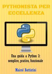 Pythonista per eccellenza: Una guida a Python 3