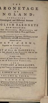 The Baronetage of England: Containing a Genealogical and Historical Account of All the English Baronets Now Existing ... Illustrated with Their Coats of Arms ... To which is Added an Account of Such Nova Scotia Baronets as are of English Families; and a Dictionary of Heraldry ... by E. Kimber and R. Johnson, Volume 3