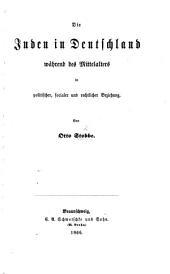 Die Juden in Deutschland während des Mittelalters in politischer, socialer und rechtlicher Beziehung