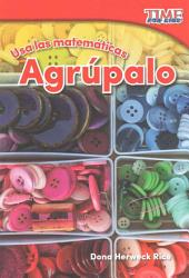 Usa las matemáticas: Agrúpalo (Use Math: Group It) (Spanish Version)
