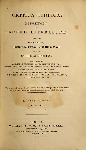 Critica Biblica: Or, Depository of Sacred Literature, Comprising Remarks, Illustrative, Critical, and Philological, on the Sacred Scriptures ...