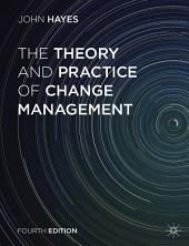 The Theory and Practice of Change Management: Edition 4