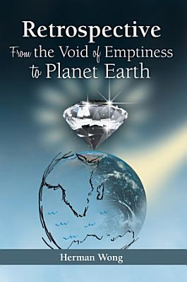 Retrospective   From the Void of Emptiness to Planet Earth PDF