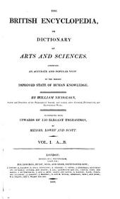 The British Encyclopedia: Or, Dictionary of Arts and Sciences. Comprising an Accurate and Popular View of the Present Improved State of Human Knowledge, Volume 1