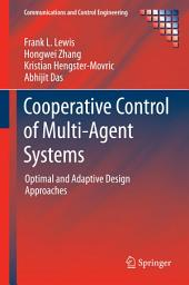 Cooperative Control of Multi-Agent Systems: Optimal and Adaptive Design Approaches