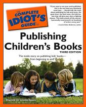 The Complete Idiot's Guide to Publishing Children's Books, 3rd Edition: The Inside Story on Publishing Kids' Books—from Beginning to End!