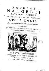 Andreae Naugerii ... Opera omnia: Quae quidem magna adhibita diligentia colligi potuerunt