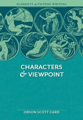 Elements of Fiction Writing - Characters & Viewpoint: Proven advice and timeless techniques for creating compelling characters by an award-winning author, Edition 2