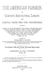 The American Farmer: A Complete Agricultural Library, with Useful Facts for the Household ...