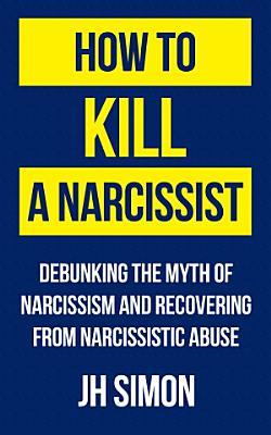 How To Kill A Narcissist PDF