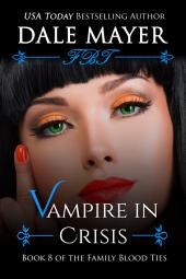 Vampire in Crisis (Paranormal romance, mystery, Family Blood Ties 8)