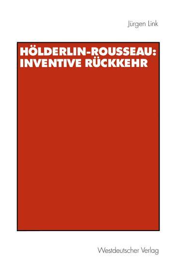 H  lderlin Rousseau  Inventive R  ckkehr PDF