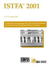 Istfa 2001: Proceedings of the 27Th International Symposium for Testing and Failure Analysis