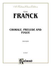 Prelude, Chorale and Fugue: For Piano Solo