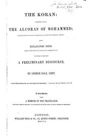 The Koran, Commonly Called the Alcoran of Mohammed: Translated Into English Immediately from the Original Arabic, with Explanatory Notes Taken from the Most Approved Commentators, to which is Prefixed a Preliminary Discourse