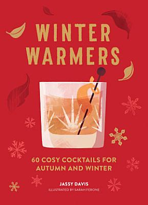 Winter Warmers  60 Cosy Cocktails for Autumn and Winter
