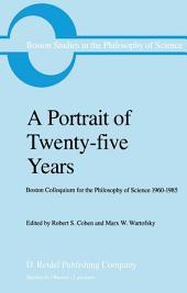 A Portrait of Twenty-five Years: Boston Colloquium for the Philosophy of Science 1960–1985