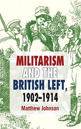 Militarism and the British Left  1902 1914 PDF