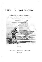 Life in Normandy: Sketches of French Fishing, Farming, Cooking, Natural History, and Politics, Drawn from Nature, Volume 2
