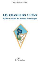Les chasseurs alpins: Mythe et réalités des Troupes de montagne