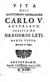 Vita Dell'Invittissimo Imperadore Carlo V. Austriaco: Volume 3