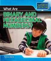 What Are Binary and Hexadecimal Numbers?