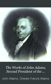 The Works of John Adams, Second President of the United States: With a Life of the Author, Notes and Illustrations, Volume 1