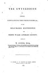 The Gwyneddion for 1832: Containing the Prize Poems, Etc., of the Beaumaris Eisteddfod and North Wales Literary Society