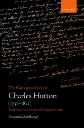 The Correspondence of Charles Hutton: Mathematical Networks in Georgian Britain