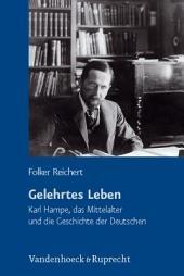 Gelehrtes Leben: Karl Hampe, das Mittelalter und die Geschichte der Deutschen