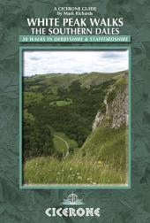 White Peak Walks: The Southern Dales: 30 walks in Derbyshire and Staffordshire, Edition 2