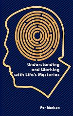 Understanding and Working with Life's Mysteries