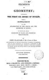 Elements of geometry; containing the first six books of Euclid, with two books on the geometry of solids. To which are added, Elements of plane and spherical trigonometry. By J. Playfair. With a suppl. on the quadrature of the circle and the geometry of solids