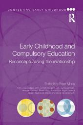 Early Childhood and Compulsory Education: Reconceptualising the relationship