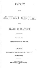 Report of the Adjutant General of the State of Illinois ...: Containing Reports for the Years 1861-66, Volume 7