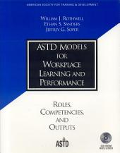 ASTD Models for Workplace Learning and Performance: Roles, Competencies, and Outputs