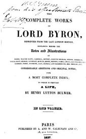 The complete works of lord Byron, repr. from the last London ed., containing considerable additions; to which is prefixed a life, by H. L. Bulwer
