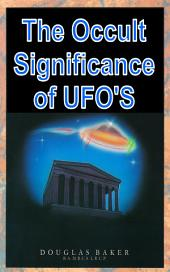 The Occult Significance of UFO's