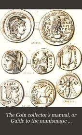 The Coin Collector's Manual, Or Guide to the Numismatic Student in the Formation of a Cabinet of Coins: Compromising an Historical and Critical Account of the Origin and Progress Ofcoinage, from the Earliest Period to the Fall of the Roman Empire, Volume 1
