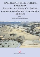 Hambledon Hill, Dorset, England: Excavation and survey of a Neolithic Monument Complex and its Surrounding Landscape