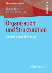 Organisation und Strukturation: Eine fallbasierte Einführung