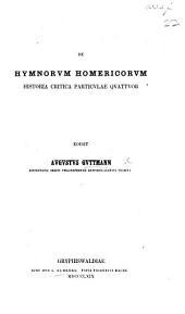 De Hymnorum Homericorum historia critica particulae quattuor, etc