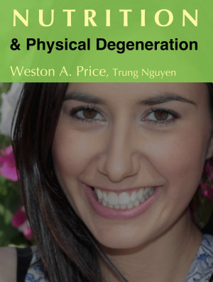 Nutrition and Physical Degeneration  A Comparison of Primitive and Modern Diets and Their Effects