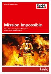 Mission Impossible: Wie Sie unmögliche Projekte in Erfolge verwandeln