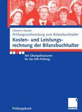 Kosten- und Leistungsrechnung der Bilanzbuchhalter: Mit Übungsklausuren für die IHK-Prüfung