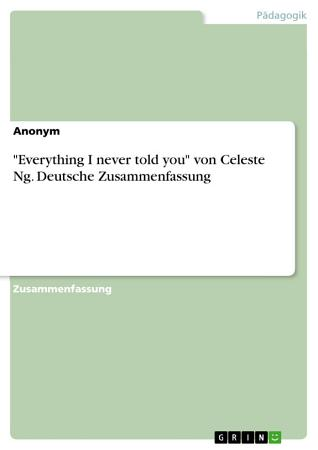 Everything I never told you  von Celeste Ng  Deutsche Zusammenfassung PDF