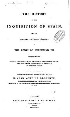 The History of the Inquisition of Spain  from the Time of Its Establishment to the Reign of Ferdinand VII PDF