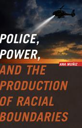 Police, Power, and the Production of Racial Boundaries