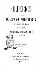 Olderico, ovvero Il zuavo pontificio Racconto del 1860 del padre Antonio Bresciani: Volume 1